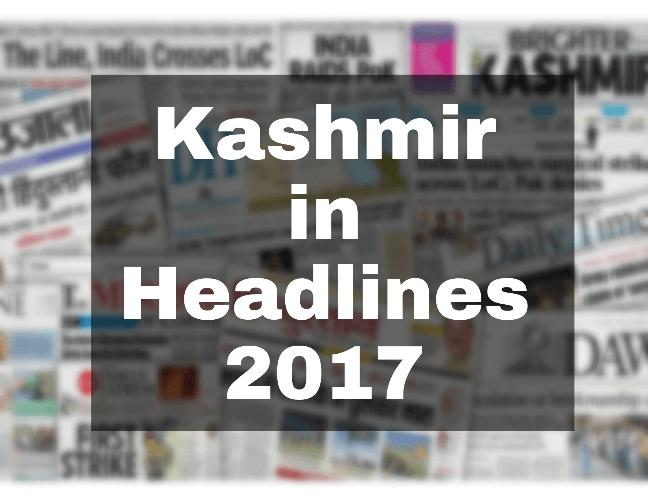 Kashmir in news in 2017, Kashmir Violent, Headlines made by Kashmir in 2017