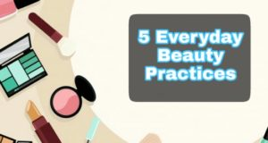 Daily Beauty Practices, Beauty Tips, Beauty Advice, Beauty Practices good looking skin