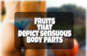 Fruits Look-alike Sensuous Body Parts, Sensuous body parts look like fruits, fruits like sensuous body parts,