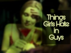 Things Girls Hate in Guys, girls hate in guys,