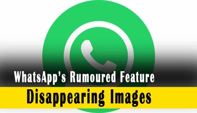 WhatsApp's rumoured feature of disappearing images, Self-destructing images in whatsapp,
